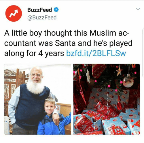 ets: BuzzFeed <  @BuzzFeed  A little boy thought this Muslim ac-  countant was Santa and he's played  along for 4 years bzfd.it/2BLFLSW  ets