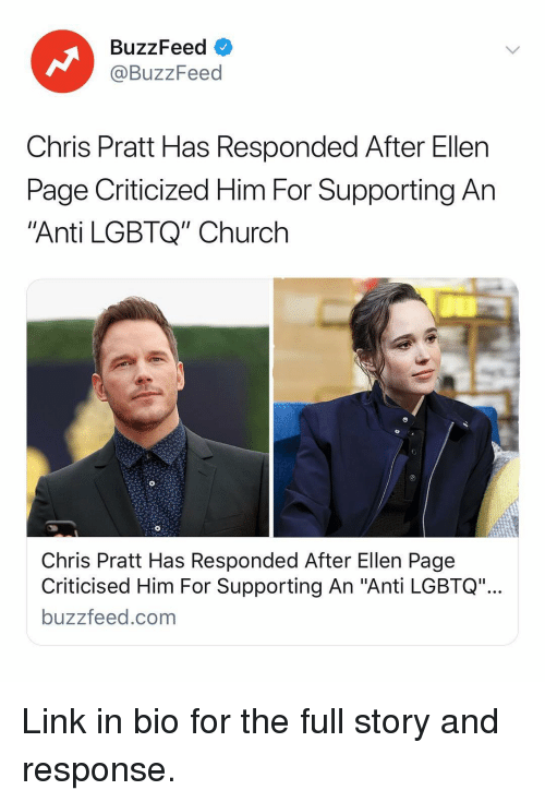 """Chris Pratt: BuzzFeed <  @BuzzFeed  Chris Pratt Has Responded After Ellen  Page Criticized Him For Supporting An  Anti LGBTQ"""" Church  Chris Pratt Has Responded After Ellen Page  Criticised Him For Supporting An """"Anti LGBTQ""""  buzzfeed.com Link in bio for the full story and response."""