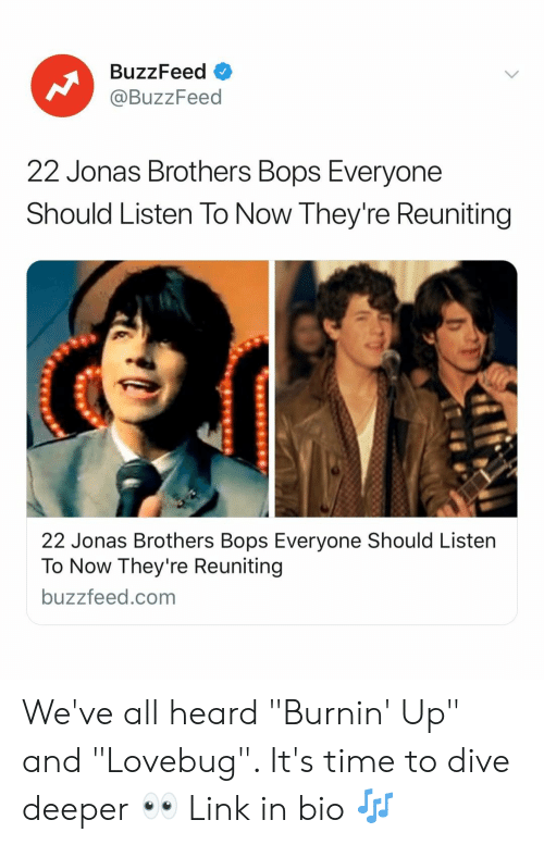 """jonas: BuzzFeed  @BuzzFeed  22 Jonas Brothers Bops Everyone  Should Listen To Now They're Reuniting  22 Jonas Brothers Bops Everyone Should Listen  To Now They're Reuniting  buzzfeed.com We've all heard """"Burnin' Up"""" and """"Lovebug"""". It's time to dive deeper 👀 Link in bio 🎶"""