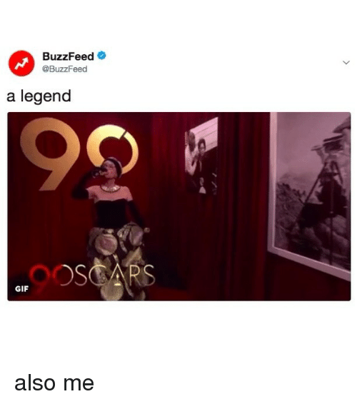 Gif, Buzzfeed, and Relatable: BuzzFeed  @BuzzFeed  a legend  GIF also me