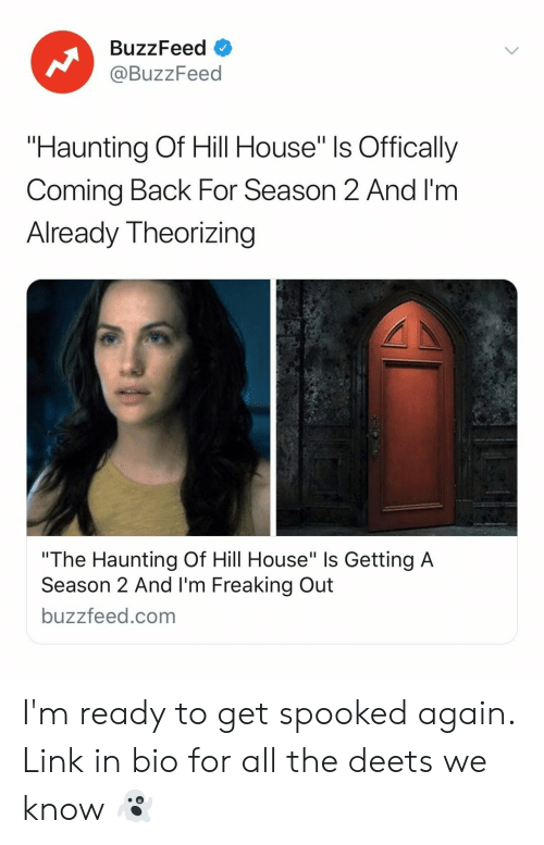 """Spooked: BuzzFeed  @BuzzFeed  """"Haunting Of Hill House"""" ls Offically  Coming Back For Season 2 And I'm  Already Theorizing  """"The Haunting Of Hill House"""" Is Getting A  Season 2 And I'm Freaking Out  buzzfeed.com I'm ready to get spooked again. Link in bio for all the deets we know 👻"""