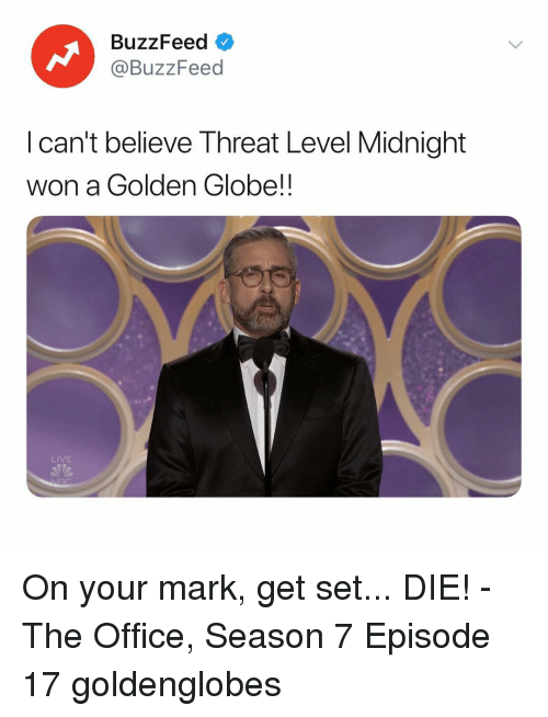 Season 7: BuzzFeed  @BuzzFeed  I can't believe Threat Level Midnight  won a Golden Globe!!  LIVE On your mark, get set... DIE! - The Office, Season 7 Episode 17 goldenglobes