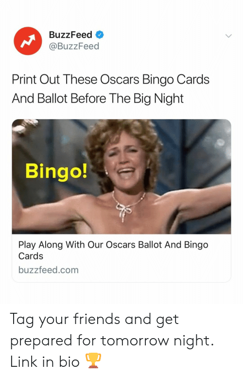 Tag Your Friends: BuzzFeed  @BuzzFeed  Print Out These Oscars Bingo Cards  And Ballot Before The Big Night  Bingo!  Play Along With Our Oscars Ballot And Bingo  Cards  buzzfeed.com Tag your friends and get prepared for tomorrow night. Link in bio 🏆