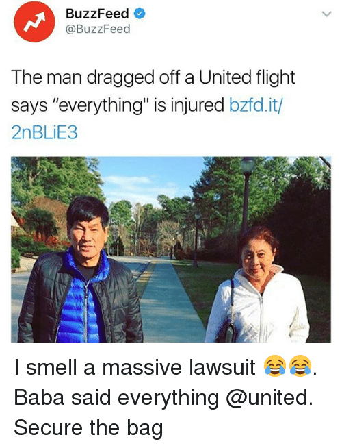 """Memes, Smell, and Baba: BuzzFeed  @BuzzFeed  The man dragged off a United flight  says """"everything"""" is injured  bzfd.it/  2nBLiE3 I smell a massive lawsuit 😂😂. Baba said everything @united. Secure the bag"""