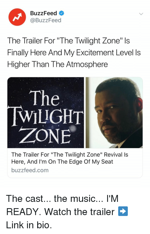"On The Edge: BuzzFeed  @BuzzFeed  The Trailer For ""The Twilight Zone"" Is  Finally Here And My Excitement Level ls  Higher Than The Atmosphere  The  WILIGHT  ZONE  The Trailer For ""The Twilight Zone"" Revival Is  Here, And I'm On The Edge Of My Seat  buzzfeed.com The cast... the music... I'M READY. Watch the trailer ➡️ Link in bio."