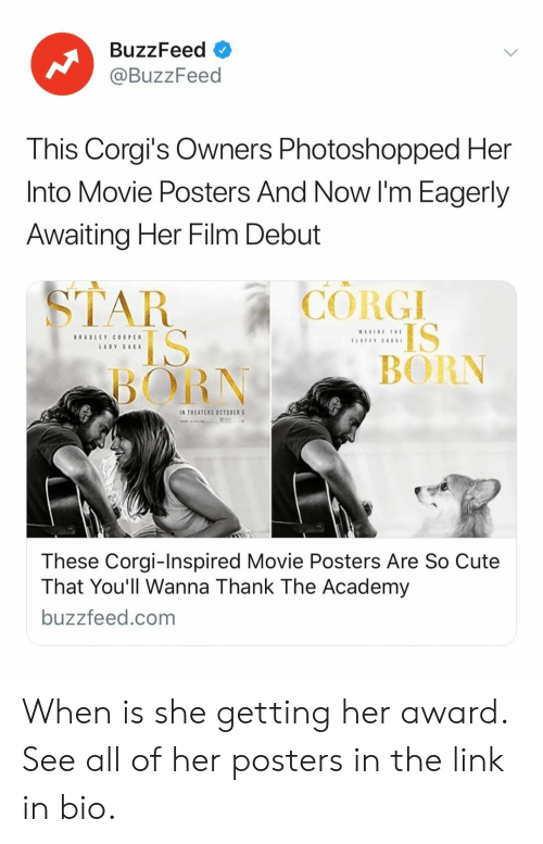 awaiting: BuzzFeed  @BuzzFeed  This Corgi's Owners Photoshopped Her  Into Movie Posters And Now I'm Eagerly  Awaiting Her Film Debut  CORGI  IS  BORN  BORN  IN THEATERS OCTOBER  These Corgi-Inspired Movie Posters Are So Cute  That You'll Wanna Thank The Academy  buzzfeed.com When is she getting her award. See all of her posters in the link in bio.