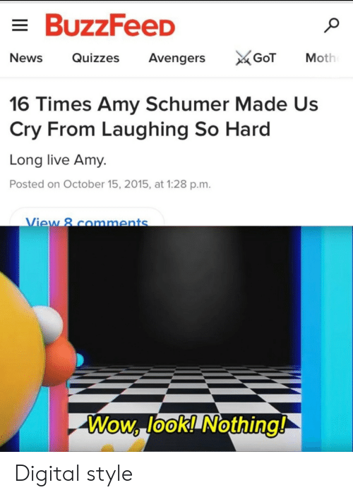 Long Live: BuzzFeeD  News Quizzes Avengers  Moth  16 Times Amy Schumer Made Us  Cry From Laughing So Hard  Long live Amy.  Posted on October 15, 2015, at 1:28 p.m.  ew 8 comments  Wow lookl Nothing!  0 Digital style