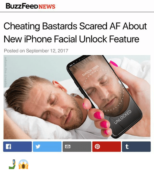Af, Cheating, and Iphone: BuzzFeeDNEWS  Cheating Bastards Scared AF About  New iPhone Facial Unlock Feature  Posted on September 12, 2017 🤳😱