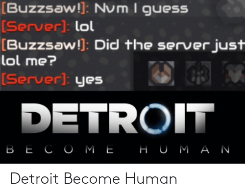 server: [Buzzsaw!]: Num I guesS  [Server): lol  [Buzzsaw!]: Did the server just  lol me?  [Server]: yes  DETROIT  ВЕСОМЕ  НUMАN Detroit Become Human