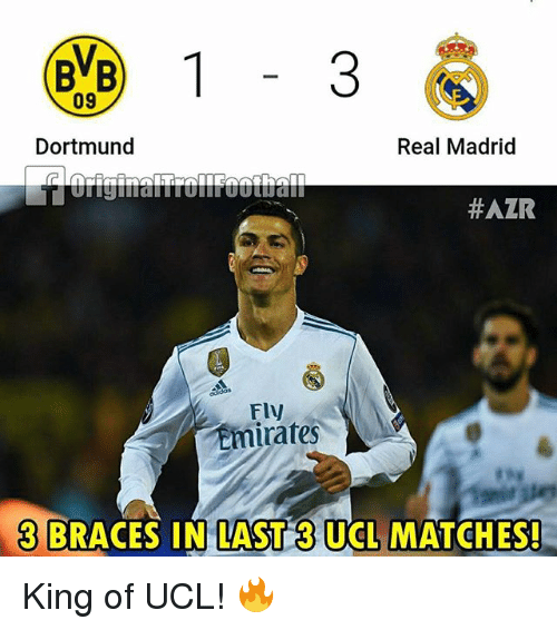 Memes, Real Madrid, and Braces: BVB  09  Dortmund  Real Madrid  #AZR  Fly  Emirates  3 BRACES IN LAST 3 UCL MATCHES! King of UCL! 🔥