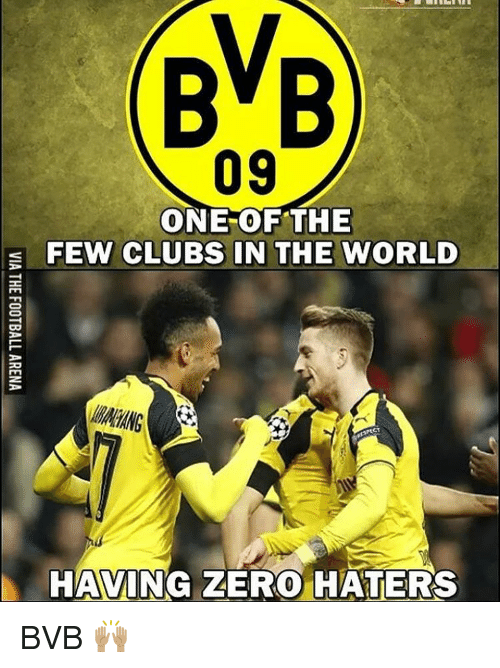 Club, Memes, and Zero: BVB  09  ONE OF THE  E FEW CLUBS IN THE WORLD  HAVING ZERO HATERS BVB 🙌🏽