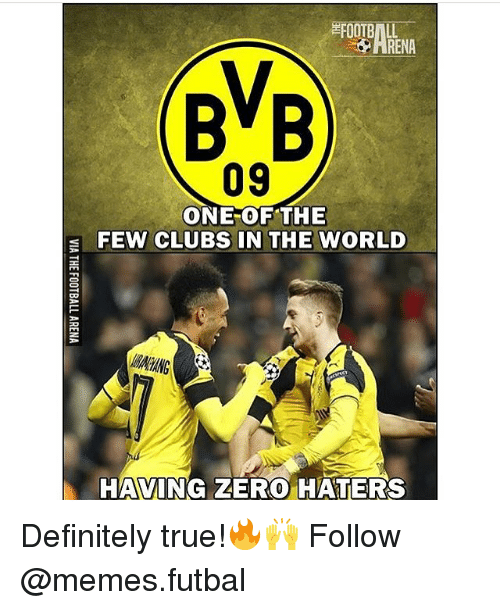 Club, Definitely, and Memes: BVB  09  ONE OF THE  E FEW CLUBS IN THE WORLD  HAVING ZERO HATERS Definitely true!🔥🙌 Follow @memes.futbal