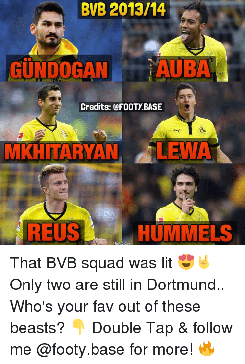 Lit, Memes, and Squad: BVB 2013/14  GUNDOGAN  ALBA  Credits: @FOOTY BASE  MKHITARYAN LEWA  REUS  HUMMELS  Base That BVB squad was lit 😍🤘 Only two are still in Dortmund.. Who's your fav out of these beasts? 👇 Double Tap & follow me @footy.base for more! 🔥