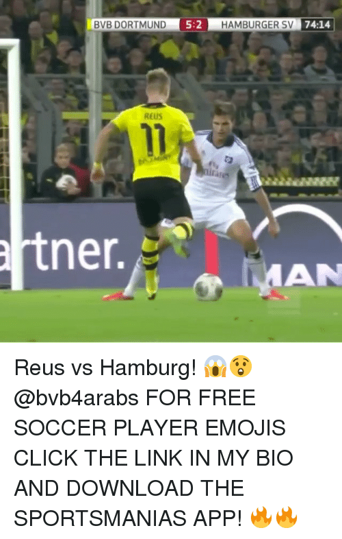 Click, Memes, and Soccer: BVB DORTMUND  5:2  HAMBURGER SV  74:14  REUS  artner. Reus vs Hamburg! 😱😲 @bvb4arabs FOR FREE SOCCER PLAYER EMOJIS CLICK THE LINK IN MY BIO AND DOWNLOAD THE SPORTSMANIAS APP! 🔥🔥