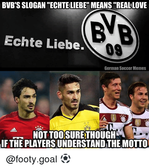 """Soccer Memes: BVB'S SLOGAN """"ECHTE LIEBE"""" MEANS """"REAL LOVE  Echte Liebe.  09  German Soccer Memes  NOT TOOSURETHOUGH  THE PLAYERS UNDERSTAND THE MOTTO  IF @footy.goal ⚽️"""