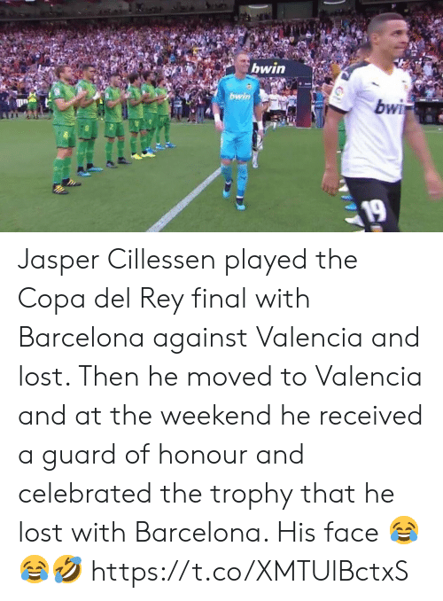 Celebrated: bwin  bwin  bwi  19 Jasper Cillessen played the Copa del Rey final with Barcelona against Valencia and lost.   Then he moved to Valencia and at the weekend he received a guard of honour and celebrated the trophy that he lost with Barcelona. His face 😂😂🤣 https://t.co/XMTUlBctxS
