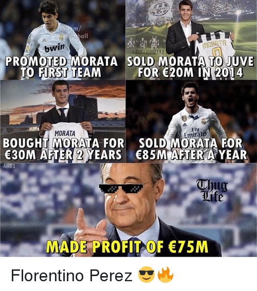 Soccer, Sports, and Team: bwin  PROMOTED MORATA SOLD MORATA TO JUVE  TO FIRST TEAM FOR 20M IN 2014  MORATA  Fly  irates  BOUGHT MORATA FOR SOLD MORATA FOR  30M AFTER 2 YEARS 85M AFTER A YEAR  Tio  MADE PROT 75M Florentino Perez 😎🔥