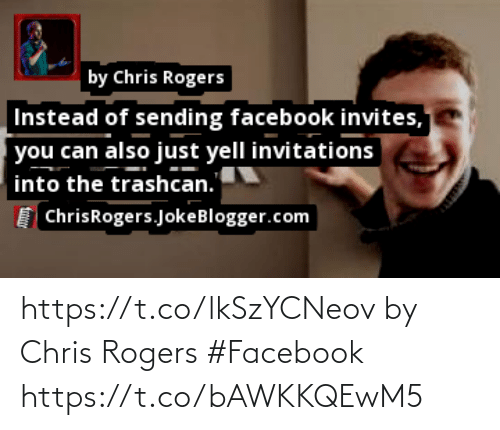 invitations: by Chris Rogers  Instead of sending facebook invites,  you can also just yell invitations  into the trashcan.  ChrisRogers.JokeBlogger.com https://t.co/lkSzYCNeov by Chris Rogers #Facebook https://t.co/bAWKKQEwM5