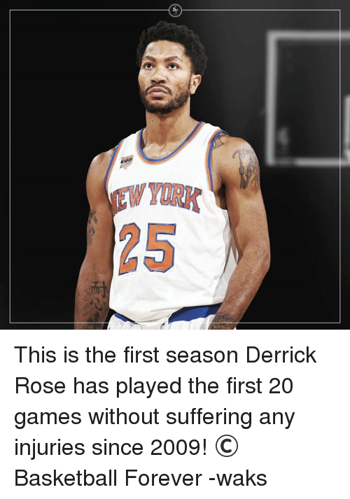 Derrick Rose, Memes, and 🤖: By  EWYORK This is the first season Derrick Rose has played the first 20 games without suffering any injuries since 2009!  © Basketball Forever -waks