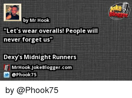 """dexys midnight runners: by Mr Hook  """"Let's wear overalls! People will  never forget us""""  Dexy's Midnight Runners  E Mr Hook Joke Blogger.com  tePhook75 by @Phook75"""