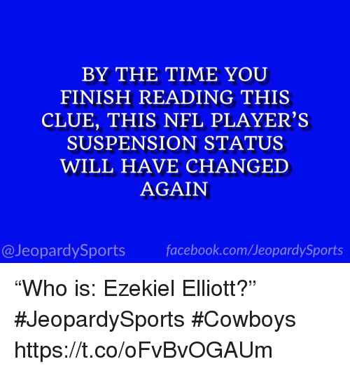 "ezekiel-elliott: BY THE TIME YOU  FINISH READING THIS  CLUE, THIS NFL PLAYER'S  SUSPENSION STATUS  WILL HAVE CHANGED  AGAIN  @JeopardySportsfacebook.com/JeopardySports ""Who is: Ezekiel Elliott?"" #JeopardySports #Cowboys https://t.co/oFvBvOGAUm"