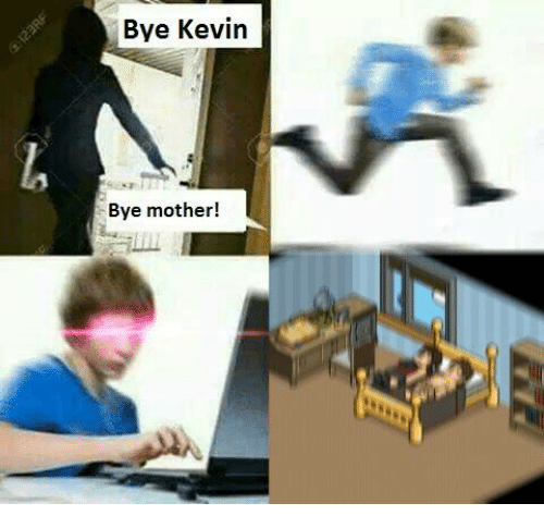 Dank, 🤖, and Mother: Bye Kevin  Bye mother!