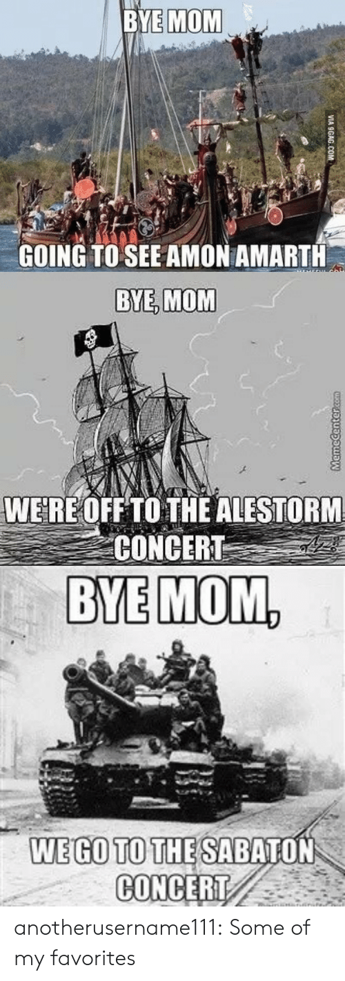sabaton: BYE MOM  GOING TO SEE AMON AMARTH  VIA 9GAG.COM   BYE, MOM  WERE OFF TO THE ALESTORM  CONCERT   BYE MOM,  WEGO TO THE SABATON  CONCERT anotherusername111:  Some of my favorites