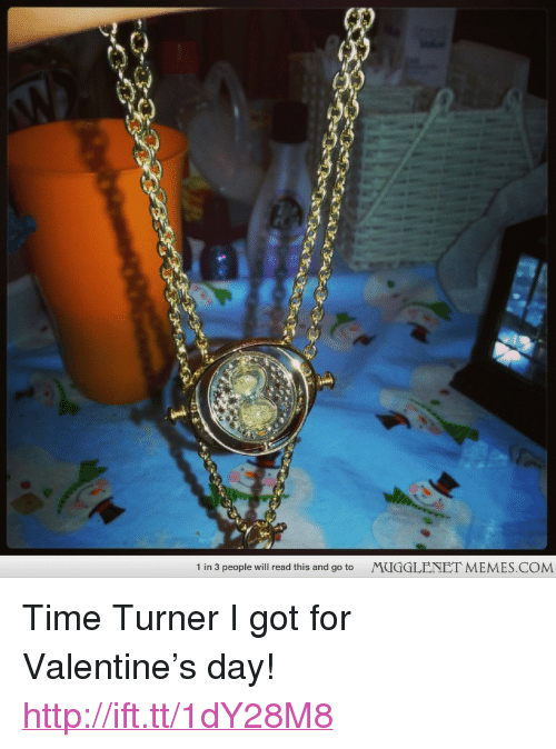 "time turner: C)  1 in 3 people will read this and go to  MUGGLENET MEMES.COM <p>Time Turner I got for Valentine&rsquo;s day! <a href=""http://ift.tt/1dY28M8"">http://ift.tt/1dY28M8</a></p>"