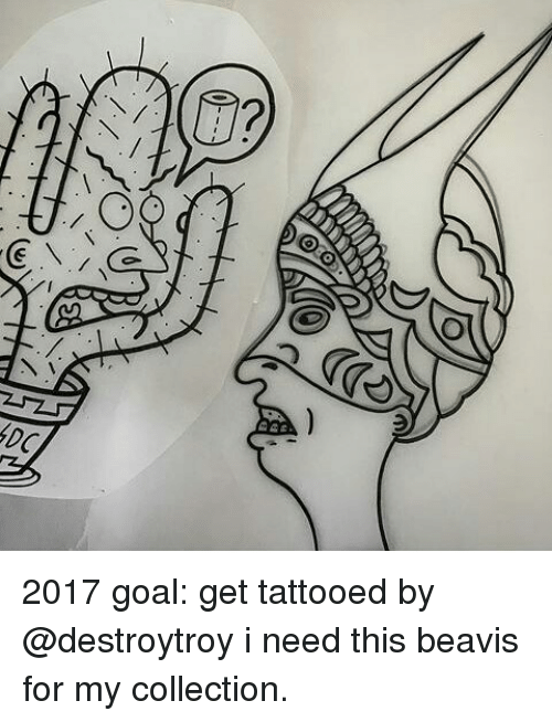 Beavies: C  a  DDB 2017 goal: get tattooed by @destroytroy i need this beavis for my collection.