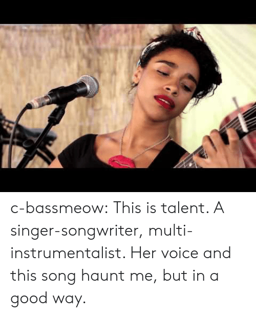 haunt: c-bassmeow:  This is talent. A singer-songwriter, multi-instrumentalist. Her voice and this song haunt me, but in a good way.