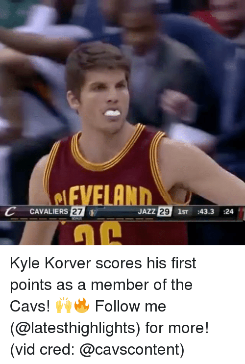 Kyle Korver: C CAVALIERS 27  E JAZZ  29  1ST  43.3  24 Kyle Korver scores his first points as a member of the Cavs! 🙌🔥 Follow me (@latesthighlights) for more! (vid cred: @cavscontent)