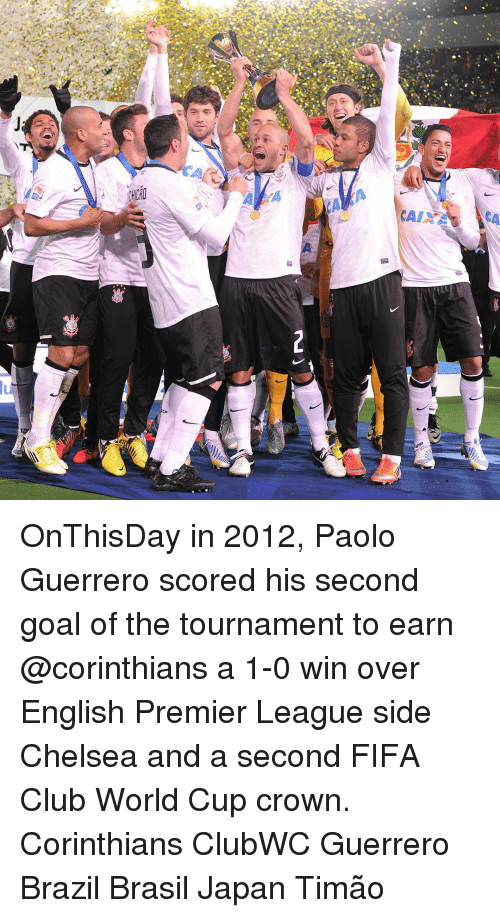 English Premier League: c  CHEAQ  CAIX OnThisDay in 2012, Paolo Guerrero scored his second goal of the tournament to earn @corinthians a 1-0 win over English Premier League side Chelsea and a second FIFA Club World Cup crown. Corinthians ClubWC Guerrero Brazil Brasil Japan Timão