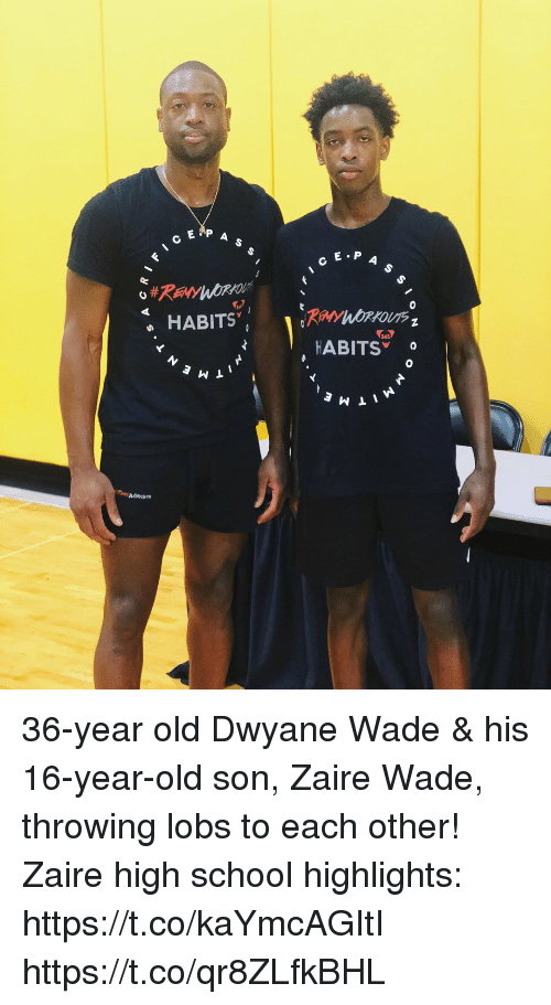 zaire: C E.P  4  365  HABITS o 36-year old Dwyane Wade & his 16-year-old son, Zaire Wade, throwing lobs to each other!   Zaire high school highlights: https://t.co/kaYmcAGItI https://t.co/qr8ZLfkBHL