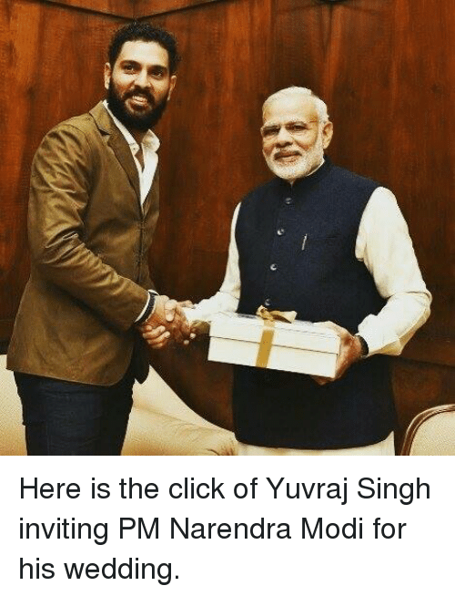 Memes, Wedding, and Narendra Modi: C Here is the click of Yuvraj Singh inviting PM Narendra Modi for his wedding.