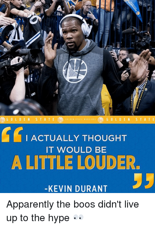 Kevin Durant, Memes, and 🤖: C I ACTUALLY THOUGHT  IT WOULD BE  A LITTLE LOUDER.  KEVIN DURANT Apparently the boos didn't live up to the hype 👀