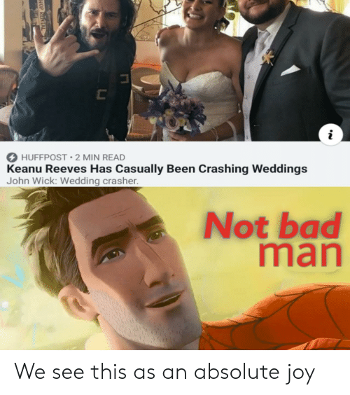 Weddings: C  i  HUFFPOST 2 MIN READ  Keanu Reeves Has Casually Been Crashing Weddings  John Wick: Wedding crasher.  Not bad  man  HOP RENTAL We see this as an absolute joy