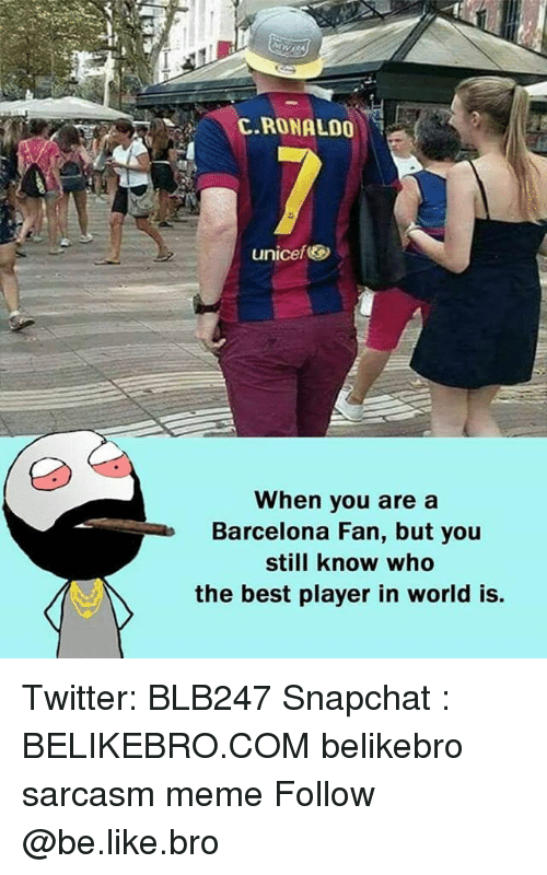 Barcelona, Be Like, and Meme: C.RONALDO  unicefe  When you are a  Barcelona Fan, but you  still know who  the best player in world is. Twitter: BLB247 Snapchat : BELIKEBRO.COM belikebro sarcasm meme Follow @be.like.bro