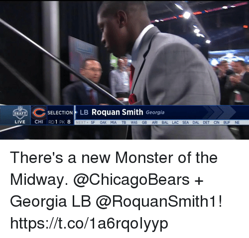 midway: C SELECTION LB Roquan Smith Georgia  DRAFT  NEXTSF OAK MIA TB WAS GB ARI BAL LAC SEA DAL DET CIN BUF NE There's a new Monster of the Midway.  @ChicagoBears + Georgia LB @RoquanSmith1! https://t.co/1a6rqoIyyp
