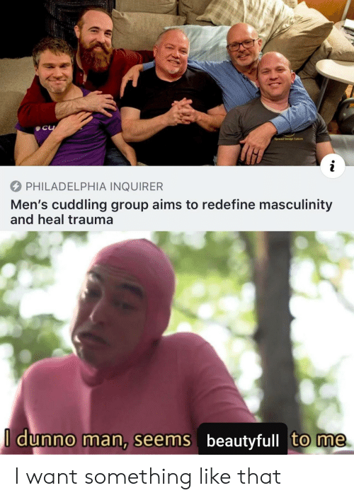 Philadelphia: C  Spread Design Culture  PHILADELPHIA INQUIRER  Men's cuddling group aims to redefine masculinity  and heal trauma  I dunno man, seems beautyfull to me I want something like that