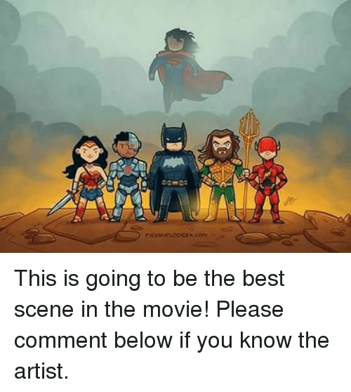 the best scene: C This is going to be the best scene in the movie!   Please comment below if you know the artist.