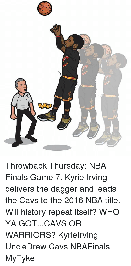 Throwback Thursday: (c Throwback Thursday: NBA Finals Game 7. Kyrie Irving delivers the dagger and leads the Cavs to the 2016 NBA title. Will history repeat itself? WHO YA GOT...CAVS OR WARRIORS? KyrieIrving UncleDrew Cavs NBAFinals MyTyke