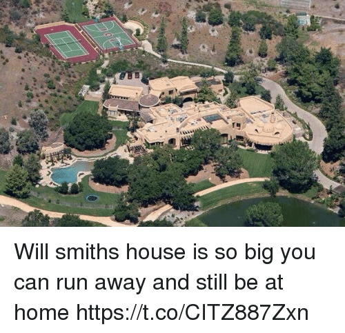 Funny, Run, and Home: (C Will smiths house is so big you can run away and still be at home https://t.co/CITZ887Zxn