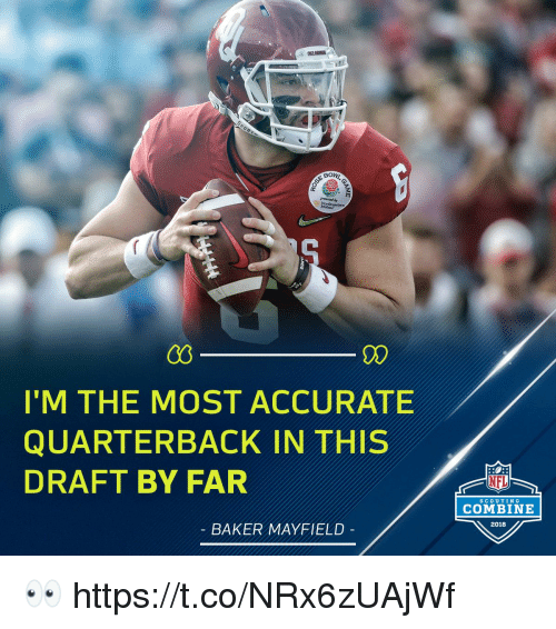 Memes, 🤖, and Combine: C0  I'M THE MOST ACCURATE  QUARTERBACK IN THIS  DRAFT BY FAR  SCOUTING  COMBINE  2018  BAKER MAYFIELD 👀 https://t.co/NRx6zUAjWf