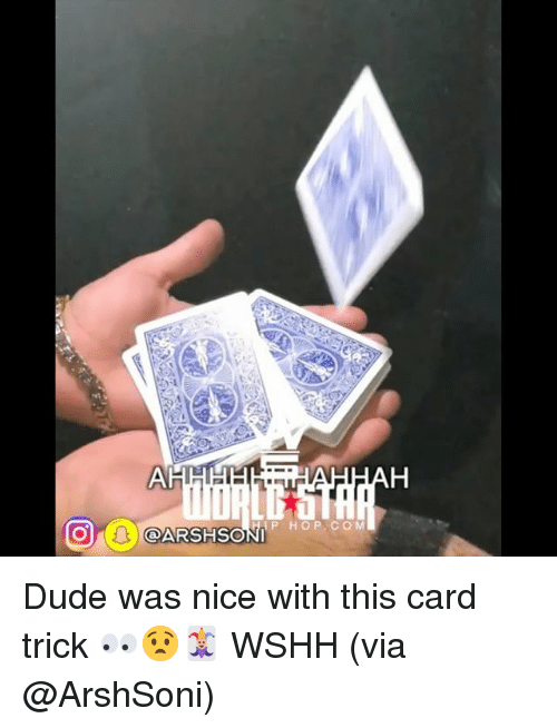 Dude, Memes, and Wshh: C2  P HOP. CO M  @ARSHSONI Dude was nice with this card trick 👀😧🃏 WSHH (via @ArshSoni)