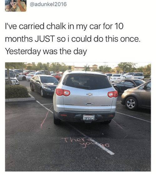 Dank, 🤖, and Car: Ca adunkel2016  I've carried chalk in my car for 10  months JUST so i could do this once.  Yesterday was the day