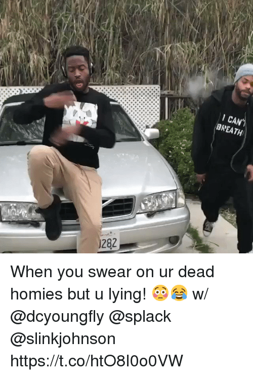 Memes, Lying, and 🤖: CA  BNEATH  1282 When you swear on ur dead homies but u lying! 😳😂 w/ @dcyoungfly @splack @slinkjohnson https://t.co/htO8I0o0VW