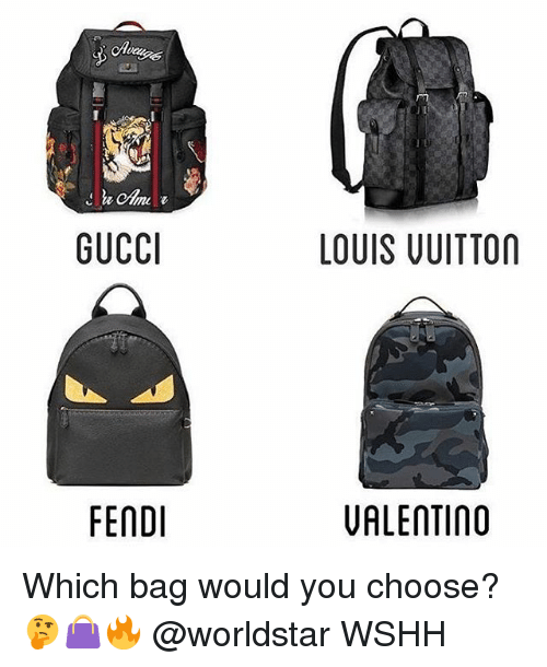 Gucci, Memes, and Worldstar: ca  GUCCI  LOUIS UUITTON  FENDI  VALENTINO Which bag would you choose? 🤔👜🔥 @worldstar WSHH