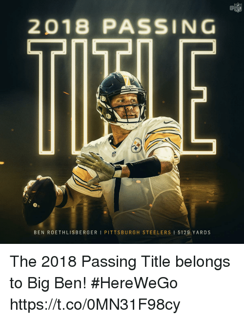 Ben Roethlisberger: Ca  NFL  2018 PASSING  Steclers  BEN ROETHLISBERGER I PITTSBURGH STEELERS I 5129 YARDS The 2018 Passing Title belongs to Big Ben! #HereWeGo https://t.co/0MN31F98cy