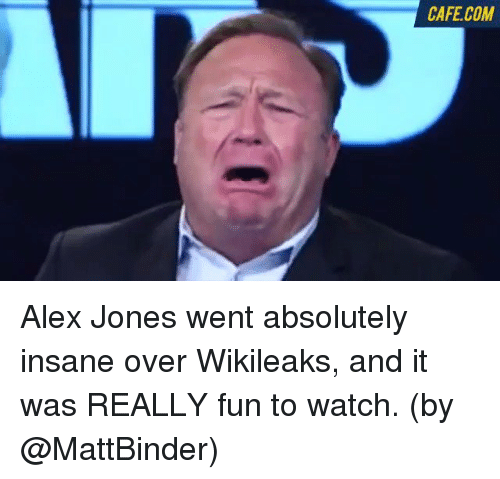 Memes, Alex Jones, and Insanity: CAFE COM Alex Jones went absolutely insane over Wikileaks, and it was REALLY fun to watch. (by @MattBinder)