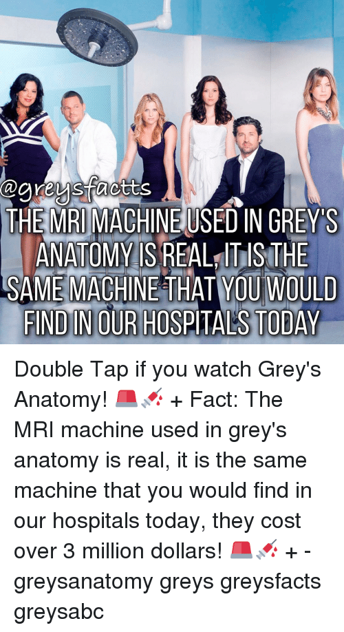 mri machine: Cagne US Facts  THE MRI MACHINEUSED IN GREY'S  ANATOMY IS REAL ITISTHE  SAMEMACHINE THAT YOU WOULD  FINDIN OUR HOSPITALS TODAY Double Tap if you watch Grey's Anatomy! 🚨💉 + Fact: The MRI machine used in grey's anatomy is real, it is the same machine that you would find in our hospitals today, they cost over 3 million dollars! 🚨💉 + - greysanatomy greys greysfacts greysabc